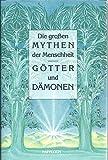 Die grossen Mythen der Menschheit. Götter, Geister und Dämonen - Rudolf Jockel