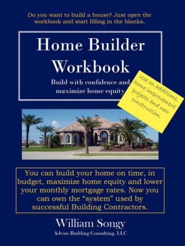 Home Builder Workbook: Build With Confidence and Maximize Home Equity