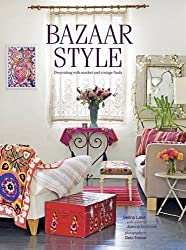 Bazaar Style: Decorating with market and vintage finds by Selina Lake (2013-03-14)