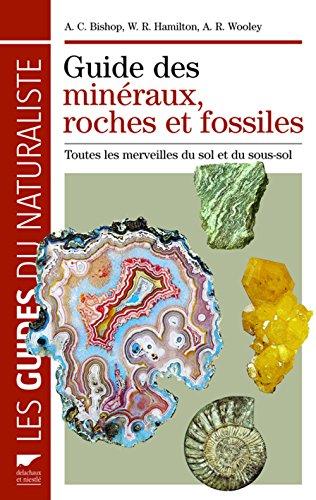 Guide des minraux, roches et fossiles . Toutes les merveilles du sol et du sous-sol