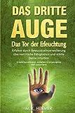 Das Dritte Auge - Das Tor der Erleuchtung: Erfahre durch Bewusstseinserweiterung übernatürliche Fähigkeiten und stärke Deine Intuition: Zirbeldrüse aktivieren,entkalken & körpereigenes DMT ausschütten - M. K. Huemer