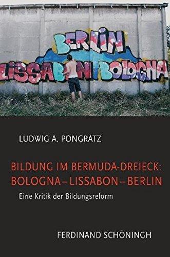 Bildung im Bermuda-Dreieck: Bologna - Lissabon - Berlin: Eine Kritik der Bildungsreform