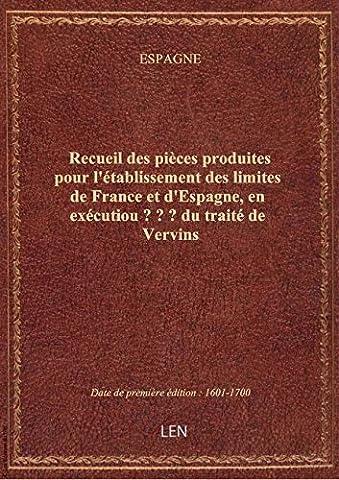 Recueil des pièces produites pour l'établissement des limites de France et d'Espagne, en