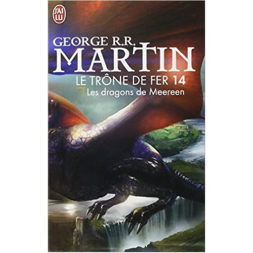 Le trône de fer (A game of Thrones), Tome 14 : Les dragons de Meereen de George R. R. Martin ( 5 novembre 2014 )