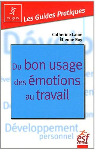 Du bon usage des émotions au travail par Etienne Roy