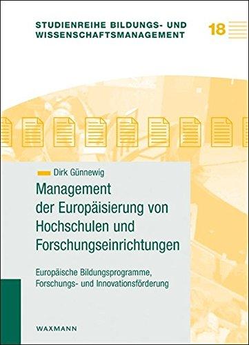 Management der Europäisierung von Hochschulen und Forschungseinrichtungen: Europäische Bildungsprogramme, Forschungs- und Innovationsförderung (Studienreihe Bildungs- und Wissenschaftsmanagement)