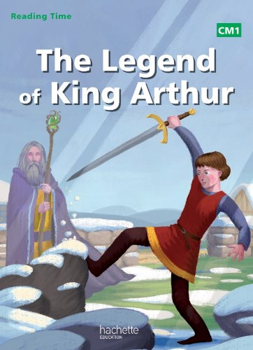 Reading Time CM1 - Legend of King Arthur - Livre élève - Ed. 2014 par Juliette Saumande