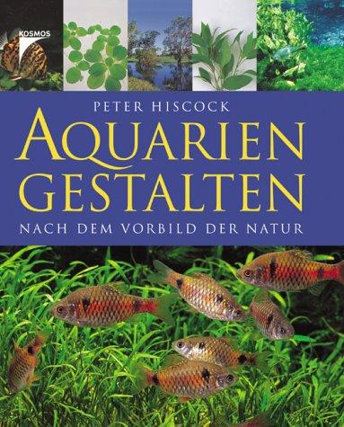 Aquarien gestalten: Nach dem Vorbild der Natur