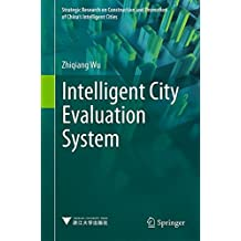 Intelligent City Evaluation System (Strategic Research on Construction and Promotion of China's Intelligent Cities)