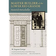 Master Builder of the Lower Rio Grande: Heinrich Portscheller (Sara and John Lindsey Series in the Arts and Humanities)