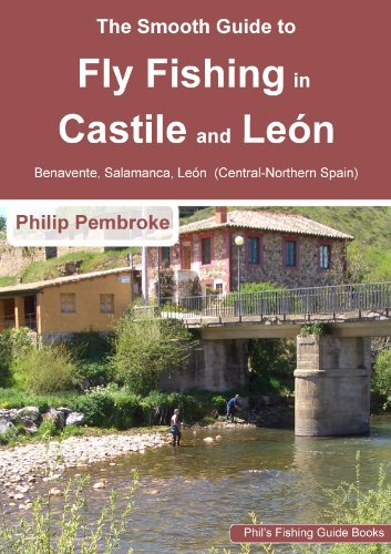 The Smooth Guide to Fly Fishing in Castile and León - Central Northern Spain (León, Salamanca and Benavente) (Phil's Fishing Guide Books Book 9) (English Edition)