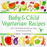 Best Food For Your Baby & Toddlers - Baby and Child Vegetarian Recipes: Over 150 Healthy Review