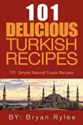 101 Delicious Turkish Recipes by Bryan Rylee (2015-07-20)
