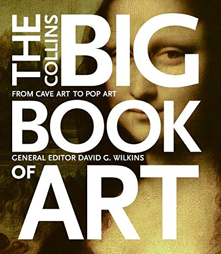 The Collins Big Book of Art: From Cave Art to Pop Art por David G. Wilkins