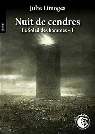 Nuit De Cendres Le Soleil Des Hommes T 1 Ebook Limoges Julie Amazon Fr