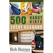 500 Handy Hints for Every Husband: Tips and Tools for Your Home, Yard, Garage, and Wallet by Bob Barnes (2006-05-01)