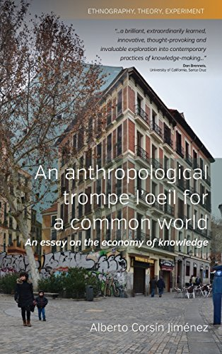 An Anthropological Trompe L'Oeil for a Common World: An Essay on the Economy of Knowledge (Ethnography, Theory, Experiment) by Alberto Corsain Jimaenez (2013-06-15)