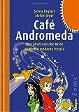 Café Andromeda. Eine fantastische Reise durch die moderne Physik
