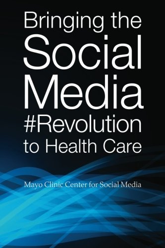 bringing-the-social-media-revolution-to-health-care-by-mayo-clinic-center-for-social-media-2012-10-1