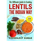 The Ultimate Guide to Cooking Lentils the Indian Way (How To Cook Everything In A Jiffy) (Volume 4) by Prasenjeet Kumar (2014-08-14)