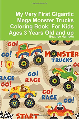 My Very First Gigantic Mega Monster Trucks Coloring Book: For Kids Ages 3 Years Old and up