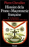 Histoire de la franc-maçonnerie française, tome 2 : La Maçonnerie : Missionnaire du libéralisme, 1800-1877