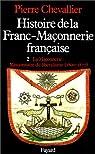 Histoire de la Franc-Maçonnerie française. Tome 2 : La Maçonnerie, Missionnaire du libéralisme (1800-1877) par Chevallier
