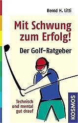 Mit Schwung zum Erfolg: Der Golf-Ratgeber. Technisch und mental gut drauf.