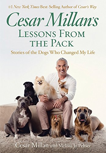 Cesar Millan's Lessons from the Pack: Stories of the Dogs Who Changed My...
