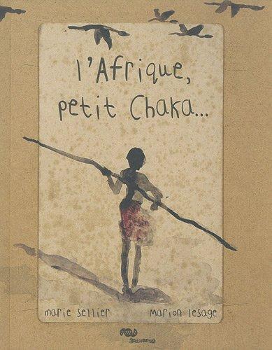 L' Afrique, petit Chaka... / texte Marie Sellier  