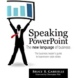 Speaking PowerPoint: The New Language of Business by Bruce R. Gabrielle (2010-10-10)