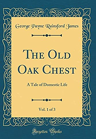 The Old Oak Chest, Vol. 1 of 3: A Tale