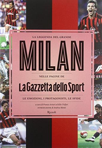 La leggenda del grande Milan nelle pagine de «La Gazzetta dello Sport». Le emozioni, i protagonisti, le sfide. Ediz. illustrata