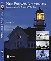 New England Lighthouses: Famous Shipwrecks, Rescues, & Other Tales by Allan Wood (2012-06-28)