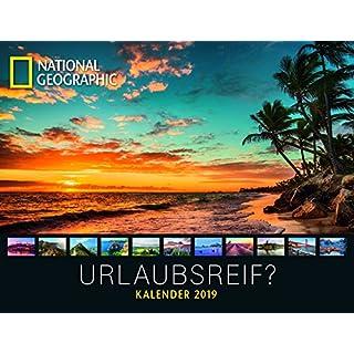 NATIONAL GEOGRAPHIC: Urlaubsreif? 2019 - Naturkalender, Landschaftskalender, Reisekalender - 39 x 30