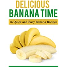 Delicious Banana Time: 15 Quick and Easy Banana Recipes (Delicious Food Time) (English Edition)