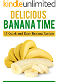 Delicious Banana Time: 15 Quick and Easy Banana Recipes (Delicious Food Time)