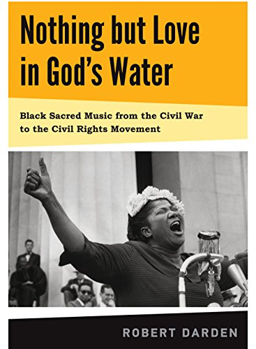 nothing-but-love-in-gods-water-black-sacred-music-from-the-civil-war-to-the-civil-rights-movement