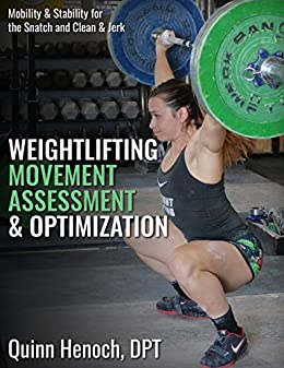Weightlifting Movement Assessment & Optimization: Mobility & Stability for the Snatch and Clean & Jerk (English Edition) par [Henoch, Quinn]