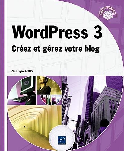 WordPress 3 - Créez et gérez votre blog par Christophe Aubry