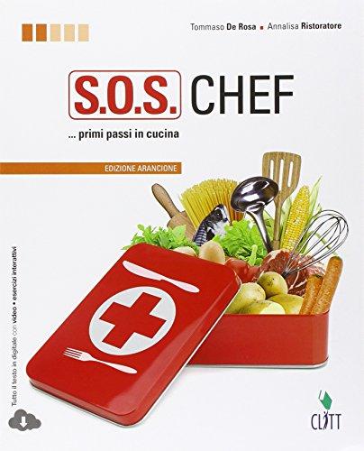 S.O.S. chef. Primi passi in cucina. Ediz. arancione. Per le Scuole superiori. Con espansione online