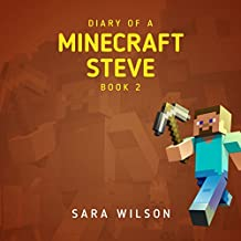 Diary of a Minecraft Steve 2: The Amazing Minecraft World Told by a Hero Minecraft Steve