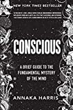 Conscious: A Brief Guide to the Fundamental Mystery of the Mind - Annaka Harris