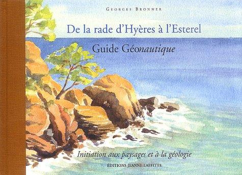 De la rade d'Hyères à l'Esterel : Guide géonautique