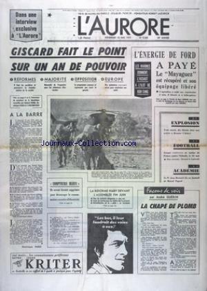 AURORE (L') [No 9549] du 16/05/1975 - GISCARD FAIT LE POINT SUR UN AN DE POUVOIR - L'ENERGIE DE FORD A PAYE - LE MAYAGUEZ EST RECUPERE ET SON EQUIPAGE LIBERE - LES MARINES DONNENT L'ASSAUT A L'ILOT DE KOH TANG - LES SPORTS - FOOT - LA REFORME HABY DEVANT L'ASSEMBLEE EN JUIN - LE PROF JEAN BERNARD ELU AU FAUTEUIL DE MARCEL PAGNOL par Collectif