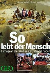 GEO - So lebt der Mensch - Familien in aller Welt zeigen, was sie haben