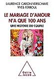 le mariage d amour n a que 100 ans une histoire du couple