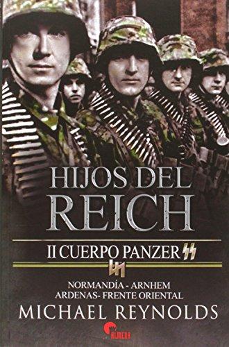 Hijos del Reich. II Cuerpo Panzer por Michael Reynolds