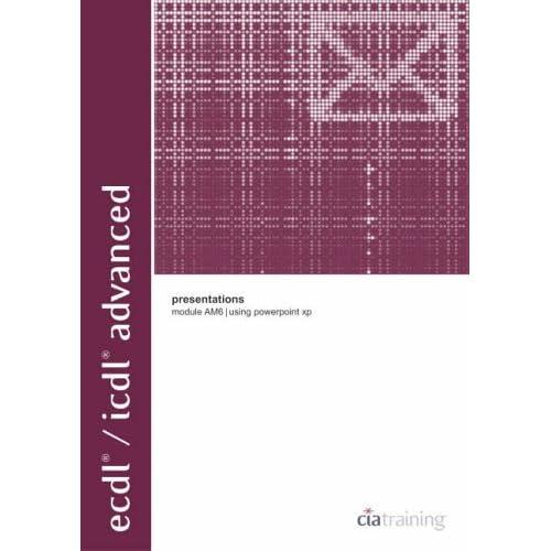 ECDL/ICDL Advanced Module AM6 Presentations Using PowerPoint XP: Presentations Using PowerPoint XP Module AM6 (ECDL Advanced) by CiA Training Ltd. (2003-04-30)