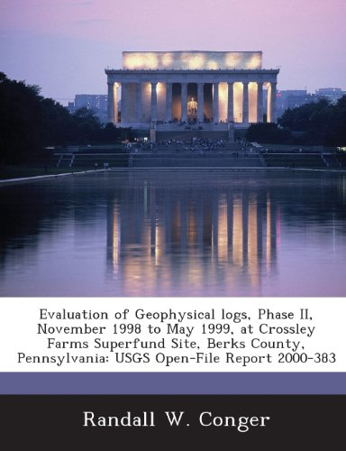 Evaluation of Geophysical logs, Phase II, November 1998 to May 1999, at Crossley Farms Superfund Site, Berks County, Pennsylvania: USGS Open-File Report 2000-383